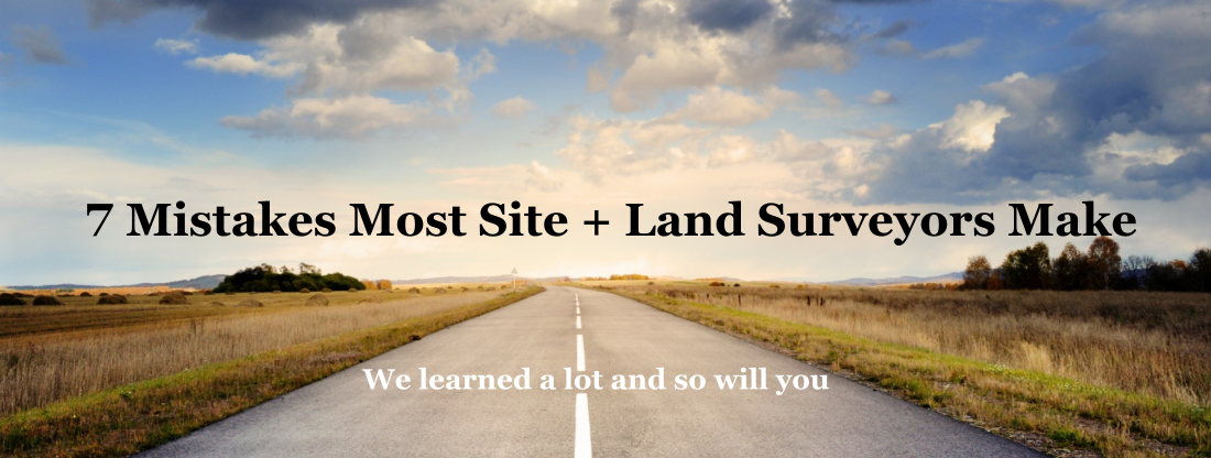 7 Mistakes Most Site + Land Surveyors Make